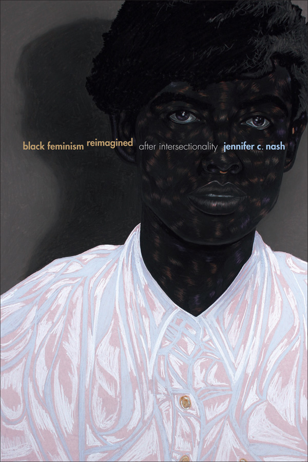 """The cover of Jennifer C. Nash's book """"Black Feminism Reimagined: After Intersectionality."""" The cover features a painting of a dark-skinned person wearing a white shirt."""