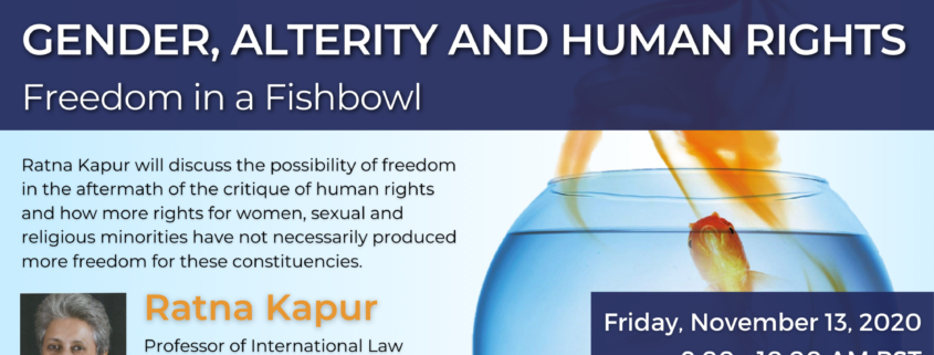 Flyer for Gender, Alterity and Human Rights: Freedom in a Fishbowl event on November 13th from 9 to 10 AM and featuring Ratna Kapur, Professor of Law at Queen Mary University of London